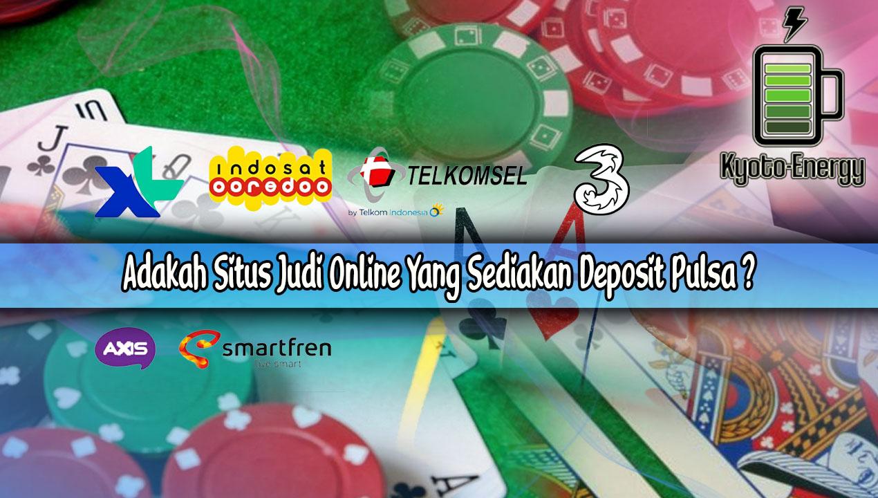 Adakah Situs Judi Online Yang Sediakan Deposit Pulsa ?